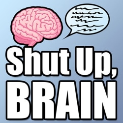 Shut Up Brain Podcast With Benjamin Schoeffler