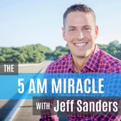 The 5AM Miracle With Jeff Sanders